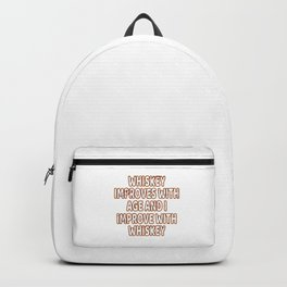 """""""Whiskey Improves With Age And I Improves With Whiskey"""" tee design. Funny gift to your friends too!  Backpack"""