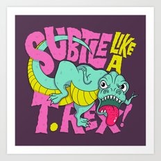 Subtle Like A T-Rex Art Print