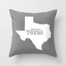 Texas is Home - Home is Texas  (gray version) Throw Pillow