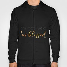 I'm not lucky. I'm blessed! Hoody