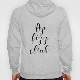 Pop Fizz Clink, Inspirational Print, Printable Wall Art, Typography, Calligraphy, Party Poster Hoody