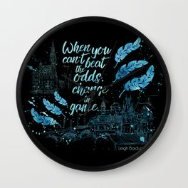 When you can't beat the odds, change the game. Six of Crows Wall Clock