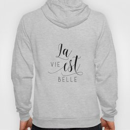 FRENCH QUOTE, La Vie Est Belle, Life Is Beautiful,Life Quote,French Saying,French Print,Home Decor Hoody