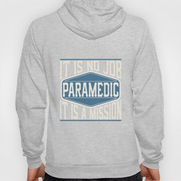 Paramedic  - It Is No Job, It Is A Mission Hoody