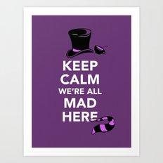 Keep Calm, We're All Mad Here Art Print