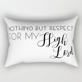 nothing but respect for my high lord Rectangular Pillow