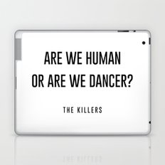 Are we human or are we dancer Laptop & iPad Skin