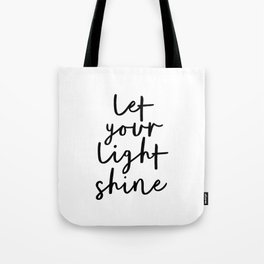 Let Your Light Shine black and white monochrome typography poster design home wall bedroom decor Tote Bag