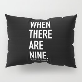 WHEN THERE ARE NINE. - Ruth Bader Ginsburg Pillow Sham