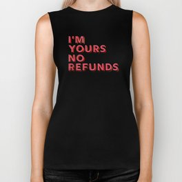 I am yours no refunds - typography Biker Tank