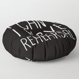 I Can't I Have Rehearsal Floor Pillow