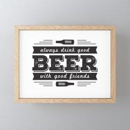 Always drink good beer with good friends Framed Mini Art Print