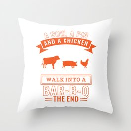 """This """"A Cow, A Pig And A Chicken Walk Into A Bar-B-Q The End"""" Shirt Is For Those Who Love Grilling Throw Pillow"""