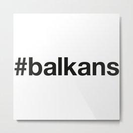 BALKANS Hashtag Metal Print