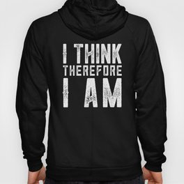 I think therefore I am Hoody