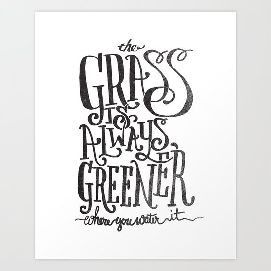 THE GRASS IS ALWAYS GREENER Art Print