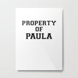 Property of PAULA Metal Print