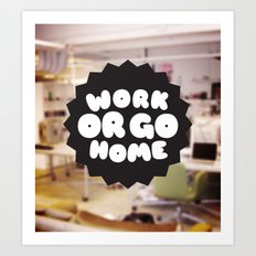 Work or go home Art Print