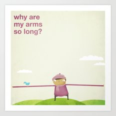 Why Are My Arms So Long?  Art Print