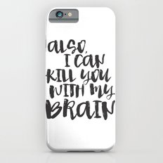 Firefly / Serenity - Also, I can kill you with my brain. Slim Case iPhone 6