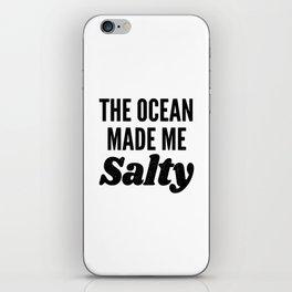 The Ocean Made Me Salty iPhone Skin