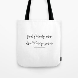 Find Friends Who Don't Keep Score Tote Bag