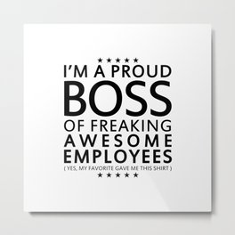 PROUD BOSS Metal Print