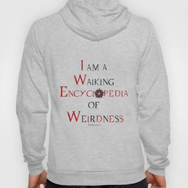 I am a Walking Encyclopedia of Weirdness (and proud of it) Hoody
