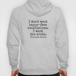I don't want happy-face conclusions. I want the truth. - Elizabeth Warren Hoody