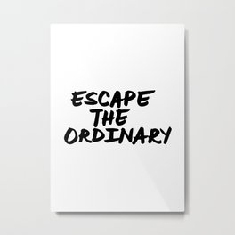 'Escape the Ordinary' Hand Letter Type Word Black & White Metal Print