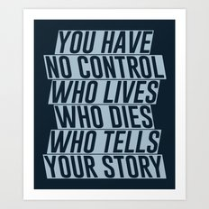 Who Lives, Who Dies, Who Tells Your Story #2 Art Print