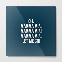 Mamma mia! Metal Print