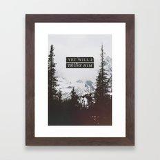 YET WILL I TRUST Framed Art Print
