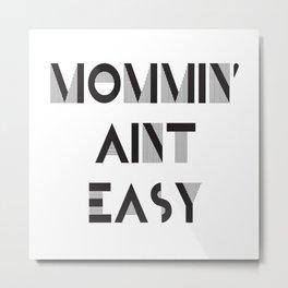 Mommin' Aint Easy - Mom, Mommy, Mother, Momma Metal Print