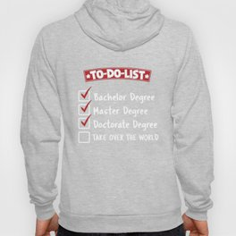 To-Do-List Bachelor Master Doctorate Degree Take Over The World Gift Hoody