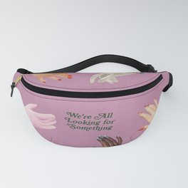 We're All Looking For Something Fanny Pack