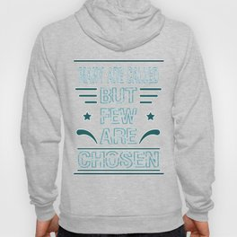 "Great Tee typography design saying ""Chosen"" and showing your the chosen one MANY ARE CALLED BUT FEW Hoody"