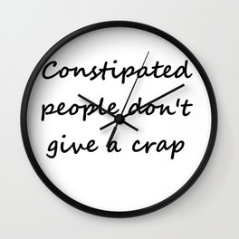 Constipated people don't give a crap Wall Clock