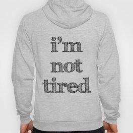 I'm not tired Hoody