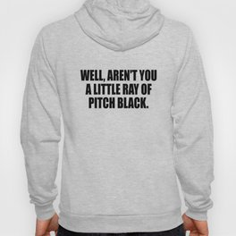 aren't you a ray of pitch black funny quote Hoody