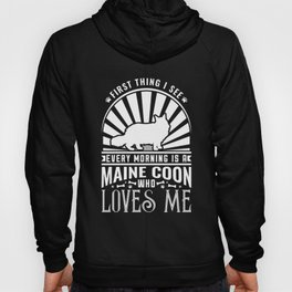 The First Thing I see Every Morning Is An Maine Coon Who Loves Me Hoody