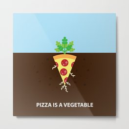 Pizza is a Vegetable Metal Print