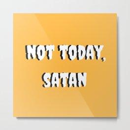 Not today, satan Metal Print
