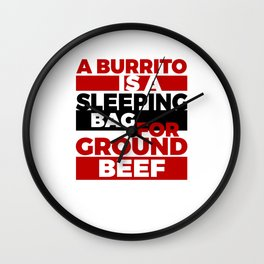 A Burrito Is A Sleeping Bag For Ground Beef Wall Clock
