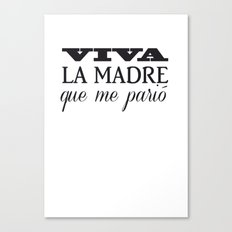 Viva mi madre! Canvas Print