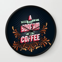 A yawn is a silent scream for coffee Wall Clock