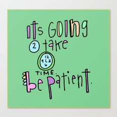 Be patient. It takes time. Canvas Print