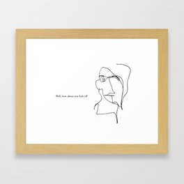 Well, how about you fuck off Framed Art Print