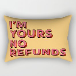 I am yours no refunds - typography Rectangular Pillow