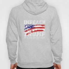 Impeach Donald Trump He Is Not My President Hoody